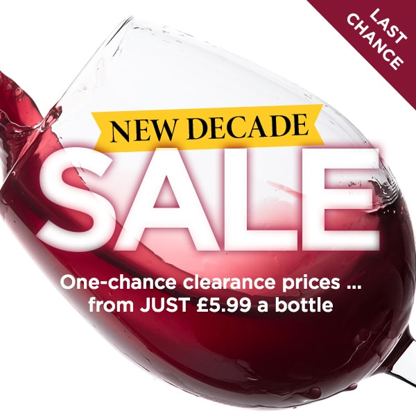 NEW DECADE SALE. One-chance clearance prices ... from JUST £5.99 a bottle